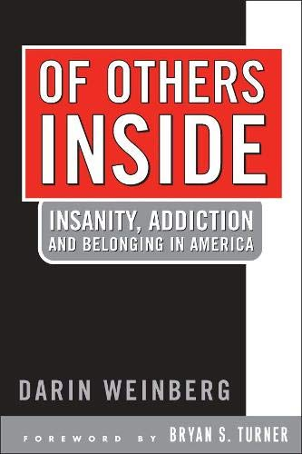 Of Others Inside: Insanity, Addiction And Belonging in America: Darin Weinberg