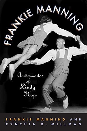 Frankie Manning: Ambassador of Lindy Hop: Manning, Frankie