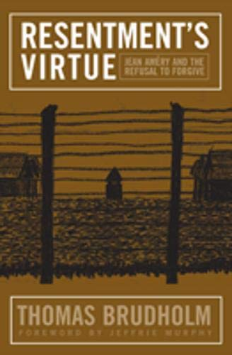 9781592135660: Resentment's Virtue: Jean Amery and the Refusal to Forgive (Politics History & Social Chan)