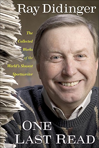 One Last Read: The Collected Works of the World's Slowest Sportswriter: Didinger, Ray
