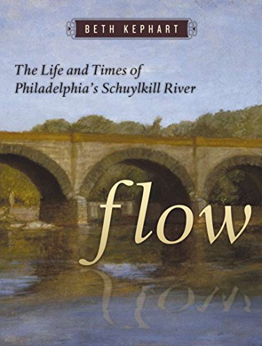 9781592136360: Flow: The Life and Times of Philadelphia's Schuylkill River
