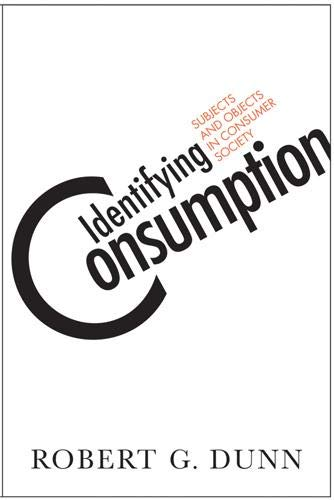 9781592138692: Identifying Consumption: Subjects and Objects in Consumer Society