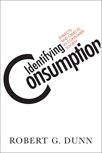 9781592138708: Identifying Consumption: Subjects and Objects in Consumer Society