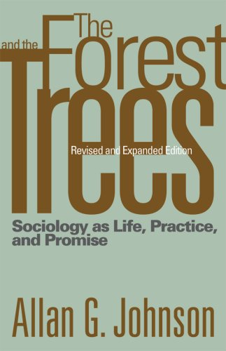 The Forest and the Trees: Sociology as Life, Practice, and Promise: Johnson, Allan