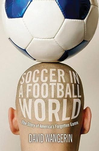 Soccer in a Football World : The: David Wangerin