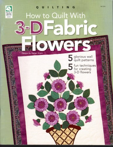 9781592170302: How to Quilt with 3-D Fabric Flowers: 5 Glorious Wall Quilt Patterns