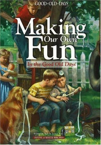 Making Our Own Fun: Good Old Days Remembers (Good Old Days) (1592170498) by Ken Tate