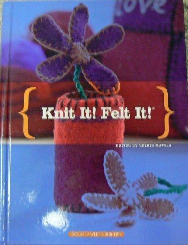 Knit It! Felt It!: Bobbie Matela