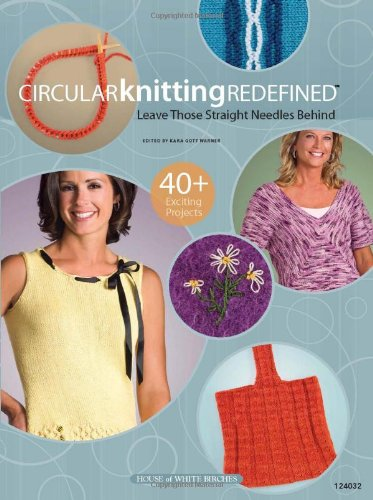 9781592172733: Circular Knitting Redefined: Leave Those Straight Needles Behind