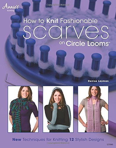 9781592173181: How to Knit Fashionable Scarves on Circle Looms: New Techniques for Knitting 12 Stylish Designs