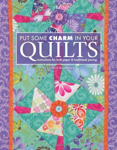 Put Some Charm in Your Quilts: Instructions for Both Paper and Traditional Piecing: Kauffman, ...