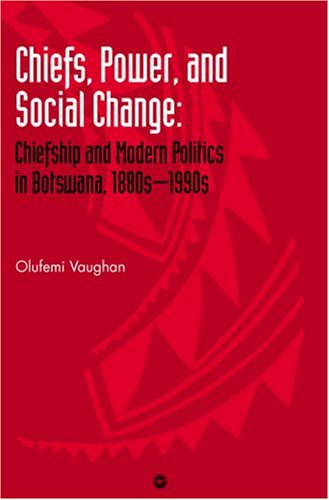 9781592210947: Chiefs, Power, and Social Change: Chiefship and Modern Politics in Botswana, 1880S-1990s