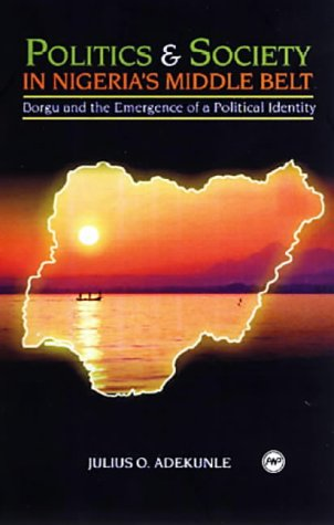 9781592210961: POLITICS AND SOCIETY IN NIGERIA'S MIDDLE BELT : Borgu and the Emergence of a Political Identity