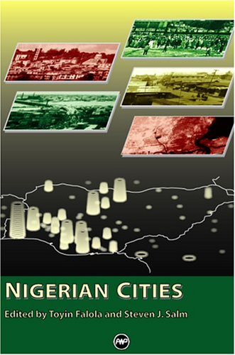 Nigerian Cities: Editor-Toyin Falola; Editor-Steven