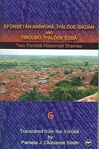 Efunsetan Aniwura: Iyalode Ibadan, and Tinuubu Iyalode: Akinwumi Isola; Pamela