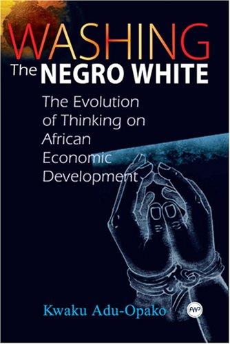 WASHING THE NEGRO WHITE : The Evolution: Kwaku Adu-Opako