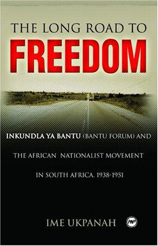 The Long Road to Freedom: Inkundla ya Bantu (Bantu Forum) as a mirror and mediator of the African ...