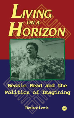 Living on A Horizon: Bessie Head and the Politics of Imagining - Desiree Lewis