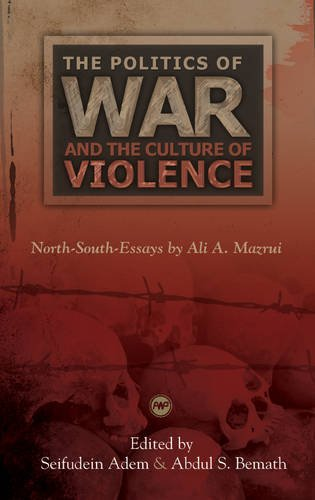 The Politics of War and the Culture of Violence: North South Essays (1592215858) by Ali A. Mazrui