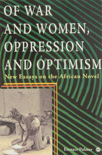 Of War And Women, Oppression And Optimism: New Essays on the African Novel: Eustace Palmer