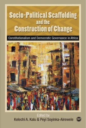 Socio-Political Scaffolding and the Construction of Change: Constitutionalism and Democratic Governance in Africa (Africa World Press) (1592216358) by Kelechi Amihe Kalu and Peyi Soyinka-Airewele; editors