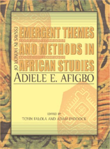 Emergine Themes and Methods in African Studies: Essays in Honor of Adiele Afigbo: Toyin Falola and ...