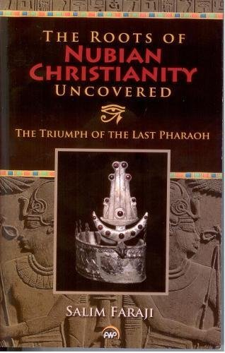 Roots of Nubian Christianity Uncovered: The Triumph of the Last Pharaoh: Salim Faraji