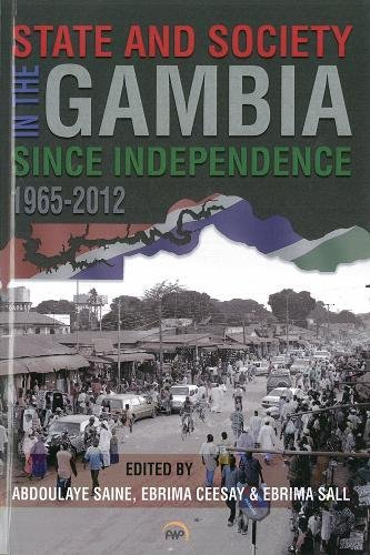 State & Society in the Gambia Since Independence: 1965-2012: Abdoulaye Saine; Ebrima Ceesay & ...