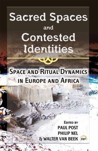 Sacred Spaces and Contested Identities: Space and Ritual Dynamics in Europe and Africa: Paul Post; ...