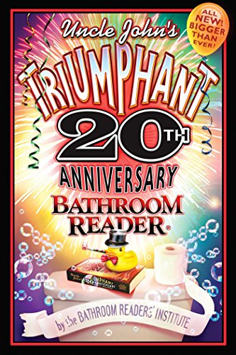 Uncle John's Triumphant 20th Anniversary Bathroom Reader (Uncle John's Bathroom Reader Annual) (9781592230938) by Bathroom Readers' Institute