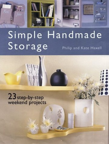 9781592231508: Simple Handmade Storage: 23 Step-By-Step Weekend Projects