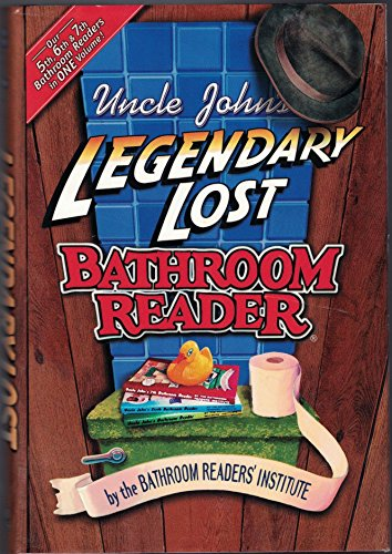 Uncle John's Legendary Lost Bathroom Reader: 5th, 6th and 7th Bathroom Readers in One Volume: ...