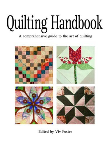 Quilting Handbook: A Comprehensive Guide to the Art of Quilting: Foster, Viv [Editor]