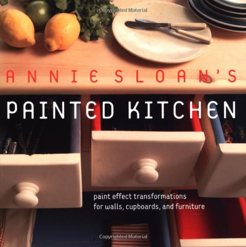 9781592231843: Annie Sloan's Painted Kitchen: Paint Effect Transformations for Walls, Cupboards, and Furniture
