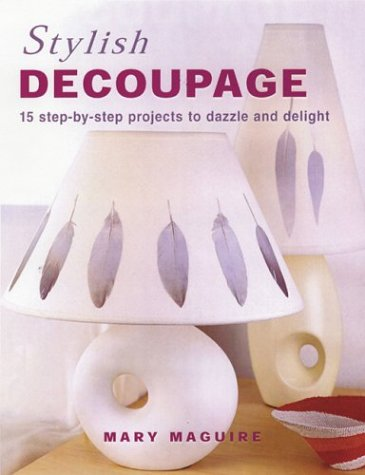 9781592232307: Stylish Decoupage: 15 Step-By-Step Projects to Dazzle and Delight