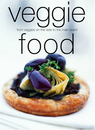 Veggie Food: From Veggies on the Side to the Main Event