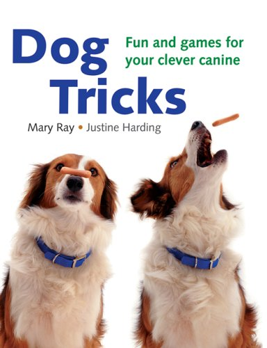 Dogs Tricks: Fun and Games for Your Clever Canine