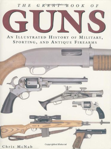 9781592233045: The Great Book of Guns: An Illustrated History of Military, Sporting, and Antique Firearms