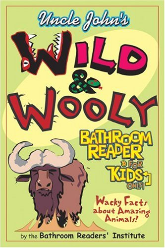 Uncle John's Wild and Wooly Bathroom Reader for Kids Only! (9781592233847) by Bathroom Readers' Institute