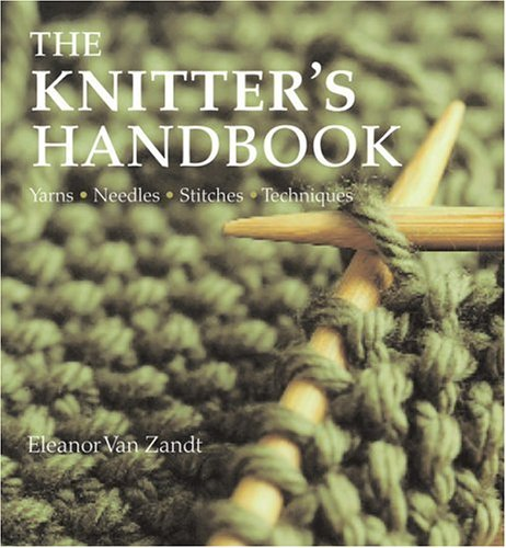 9781592233977: The Knitter's Handbook: Yarns, Needles, Stitches, Techniques