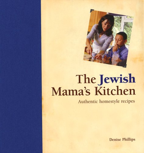 The Jewish Mama's Kitchen: Authentic Homestyle Recipes: Denise Phillips