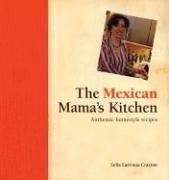 Mexican Mama's Kitchen Authentic Homestyle Recipes