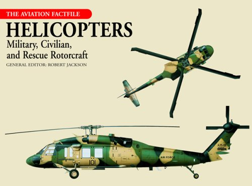 Helicopters: Military, Civilian, and Rescue Rotorcraft (Aviation Factfile): Jackson, Robert