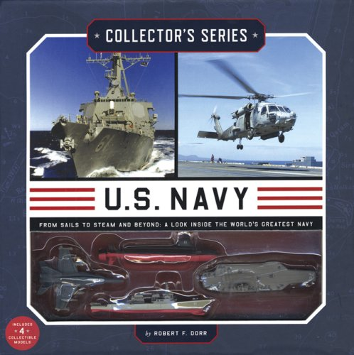 Collector's Series: U.S. Navy: From Sails to Steam and Beyond: A Look Inside the World's Greatest Navy (1592236197) by Robert F. Dorr