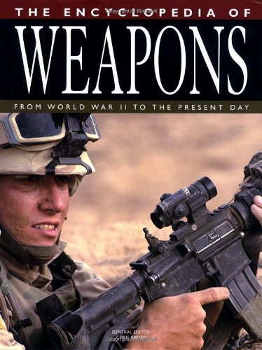 The Encyclopedia of Weapons from World War II to the Present Day: Chris Bishop