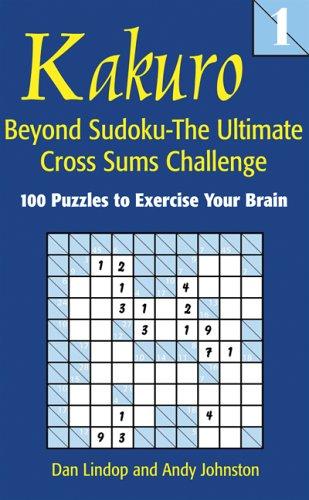 Kakuro 1 : Beyond Sudoku - the: Dan Lindop; Andy