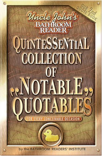 Uncle John's Bathroom Reader Quintessential Collection of Notable Quotables: For Every Conceivabl...