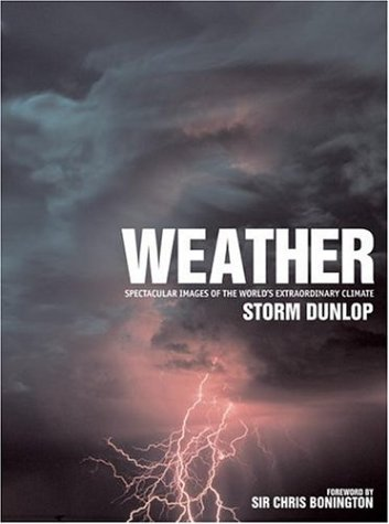 Weather: Spectacular Images of the World's Extraordinary Climate (1592237002) by Storm Dunlop