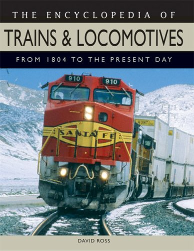 The Encyclopedia of Trains and Locomotives: From 1804 to the Present Day: Ross, David