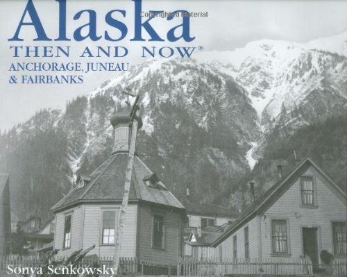 9781592237999: Alaska Then and Now: Anchorage, Fairbanks & Juneau